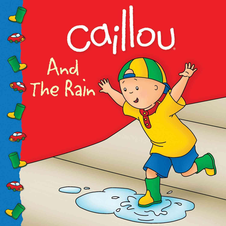 Caillou and the Rain By Harvey, Roger/ Sevigny, Eric (ILT)